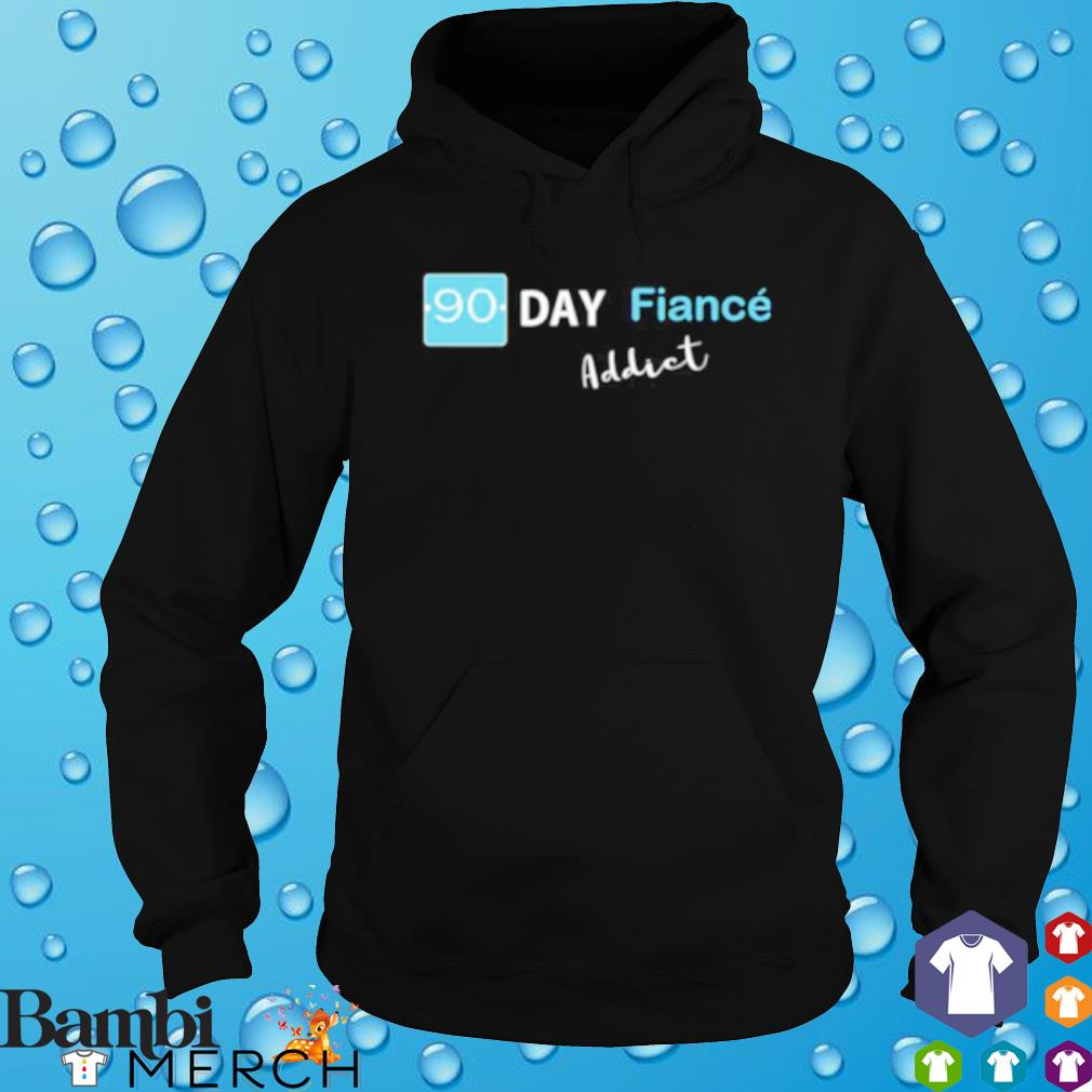 90 day fiance addict s hoodie