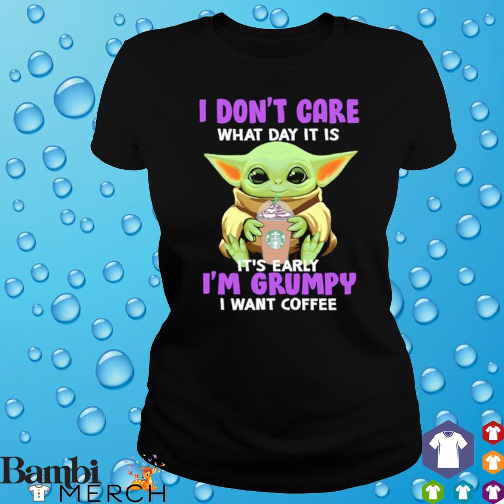 Baby Yoda I don't care what day it is it's early I'm grumpy I want coffee s ladies tee