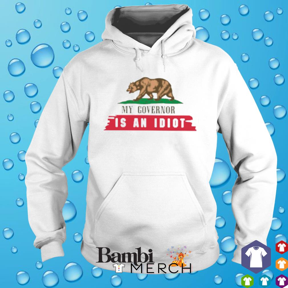 Bear My governor is an idiot s hoodie