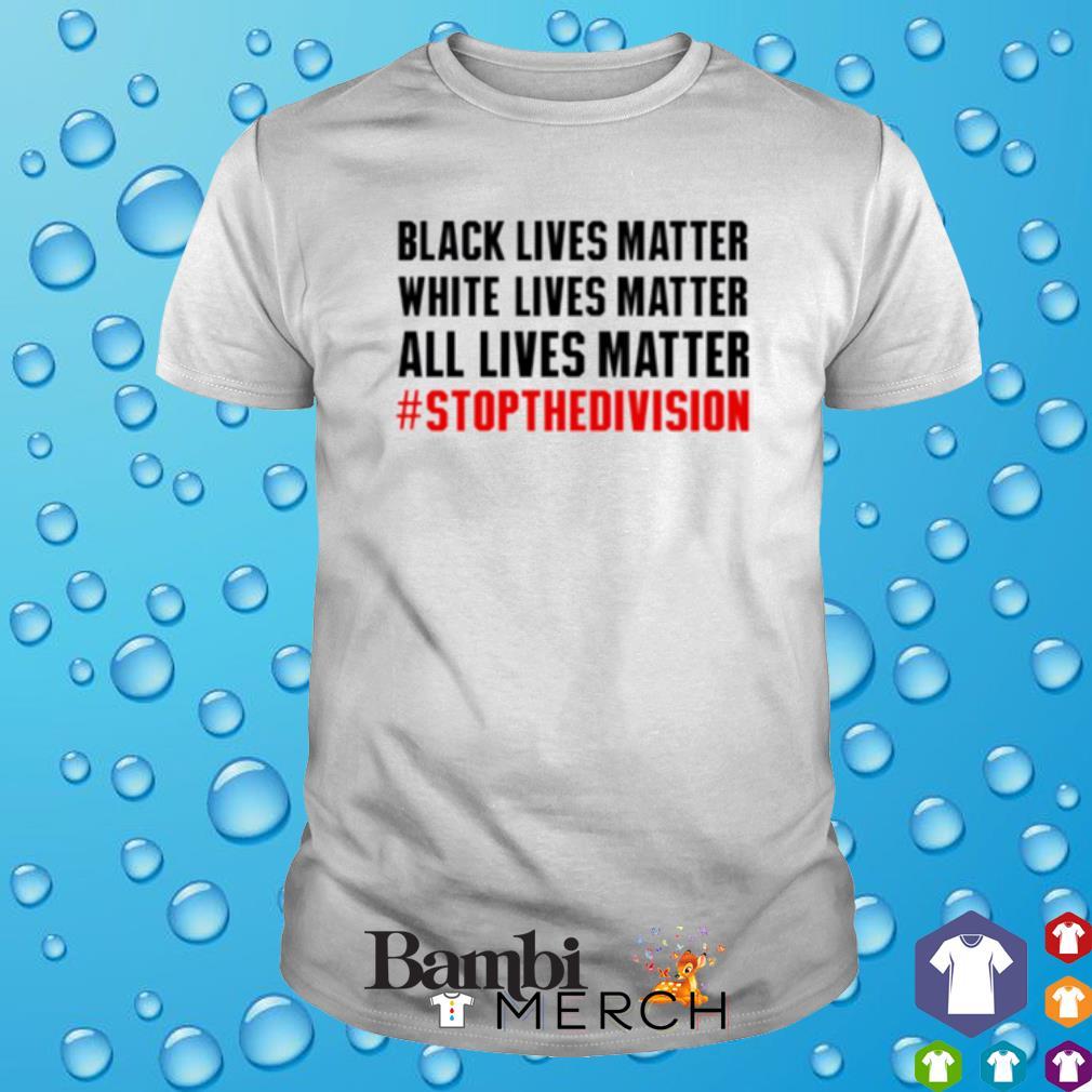 Black lives matter white lives matter all lives matter shirt