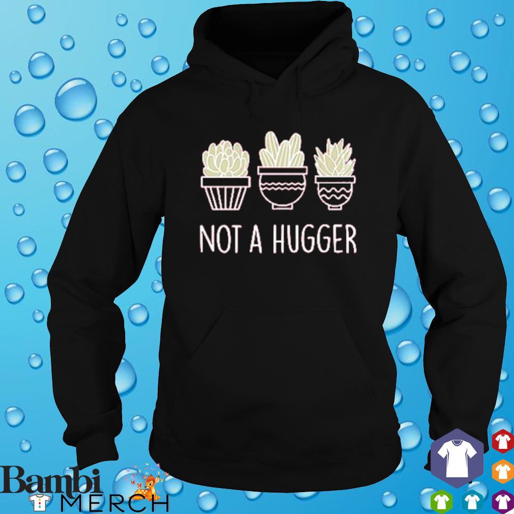 Cactus not a hugger s hoodie
