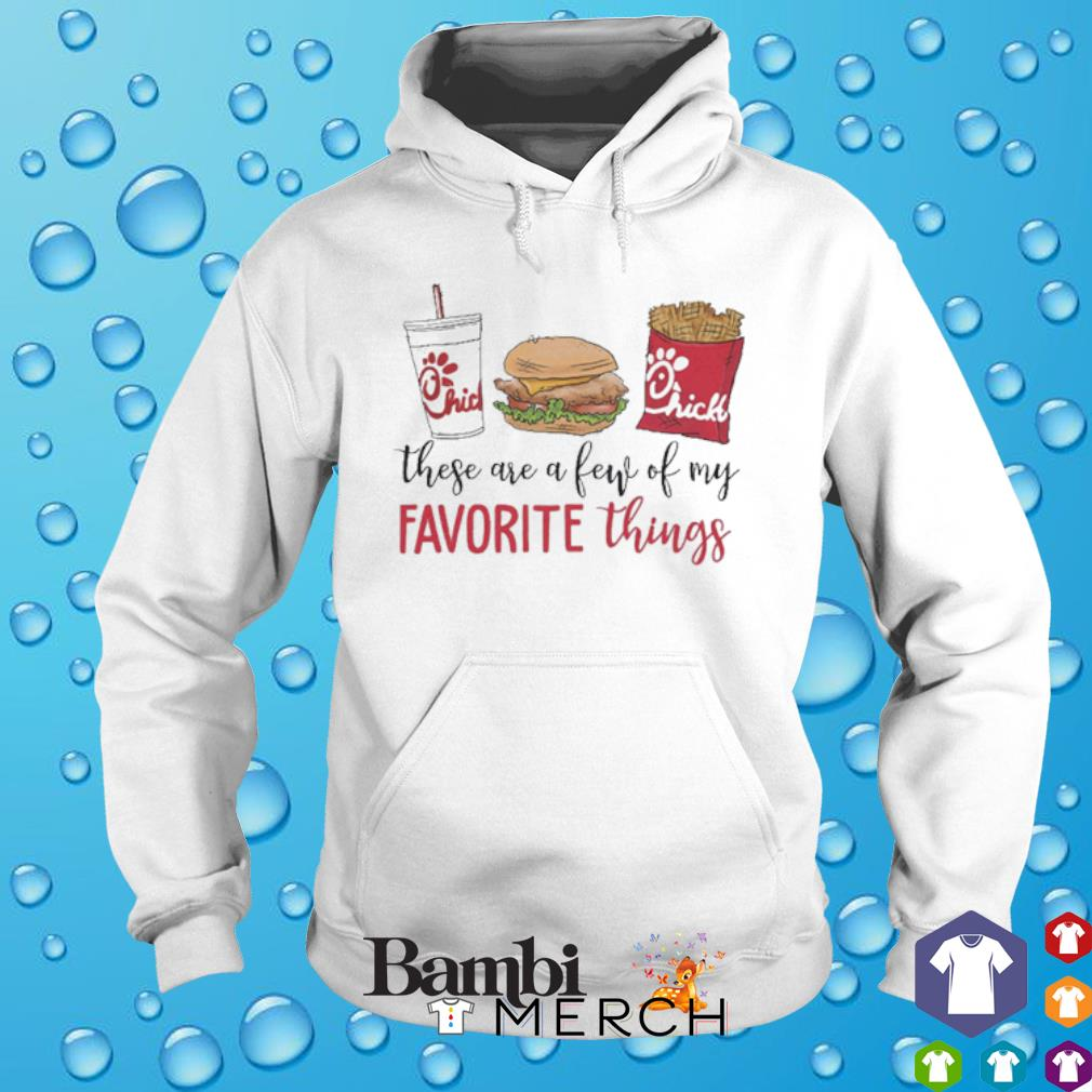 Chick-fil-A these are a few of my favorite things s hoodie