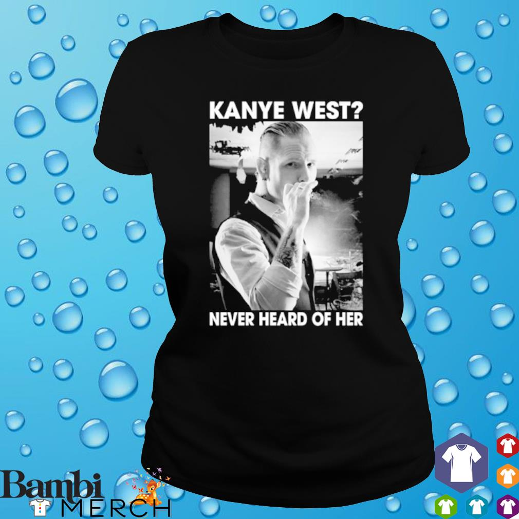 Corey Taylor Kanye west never heard of her s ladies tee