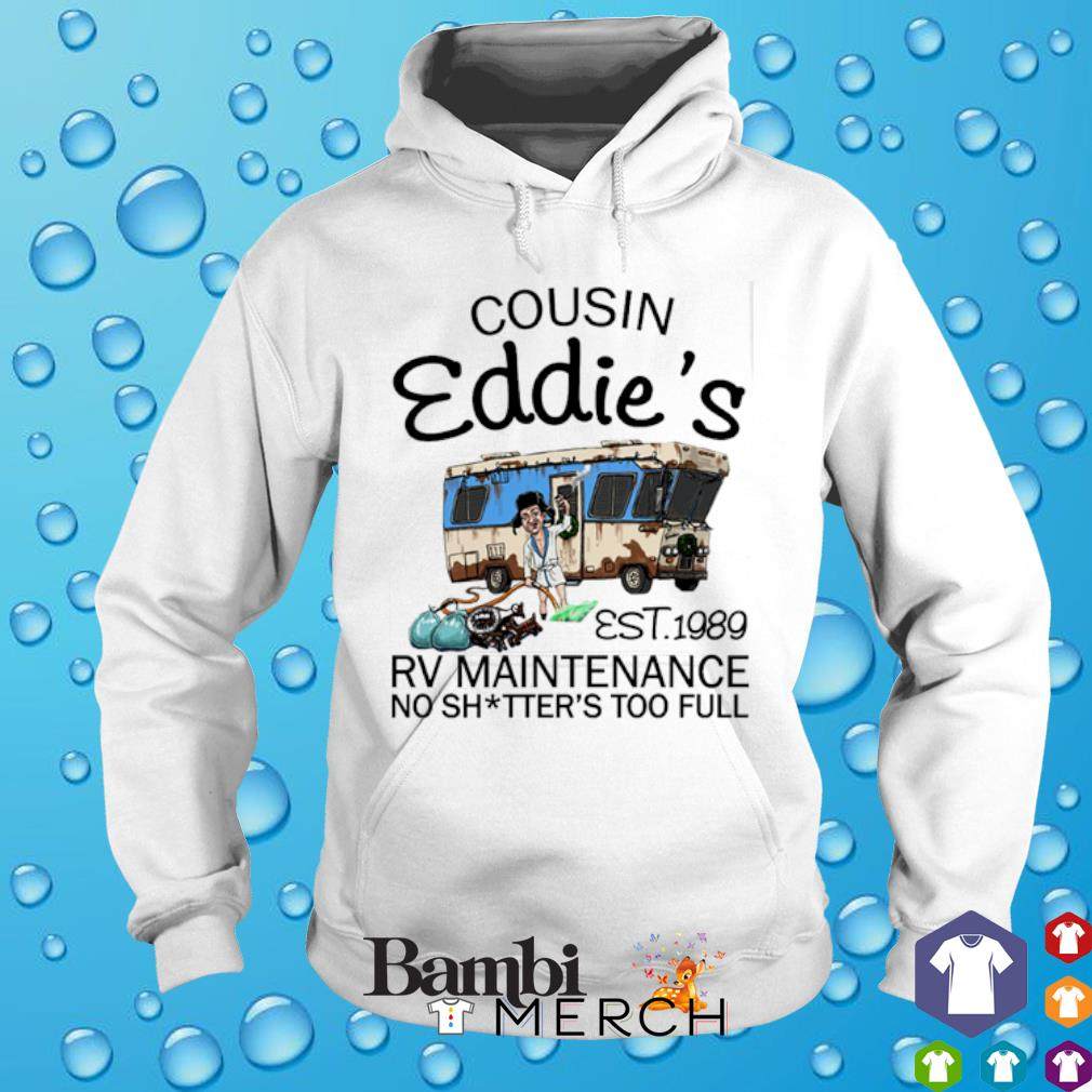 Cousin Eddie's est 1989 rv maintenance no shitter's to full s hoodie