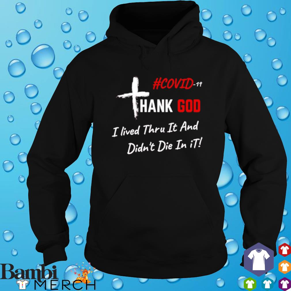 Covid-19 thank God I lived thru it and didn't die in it s hoodie