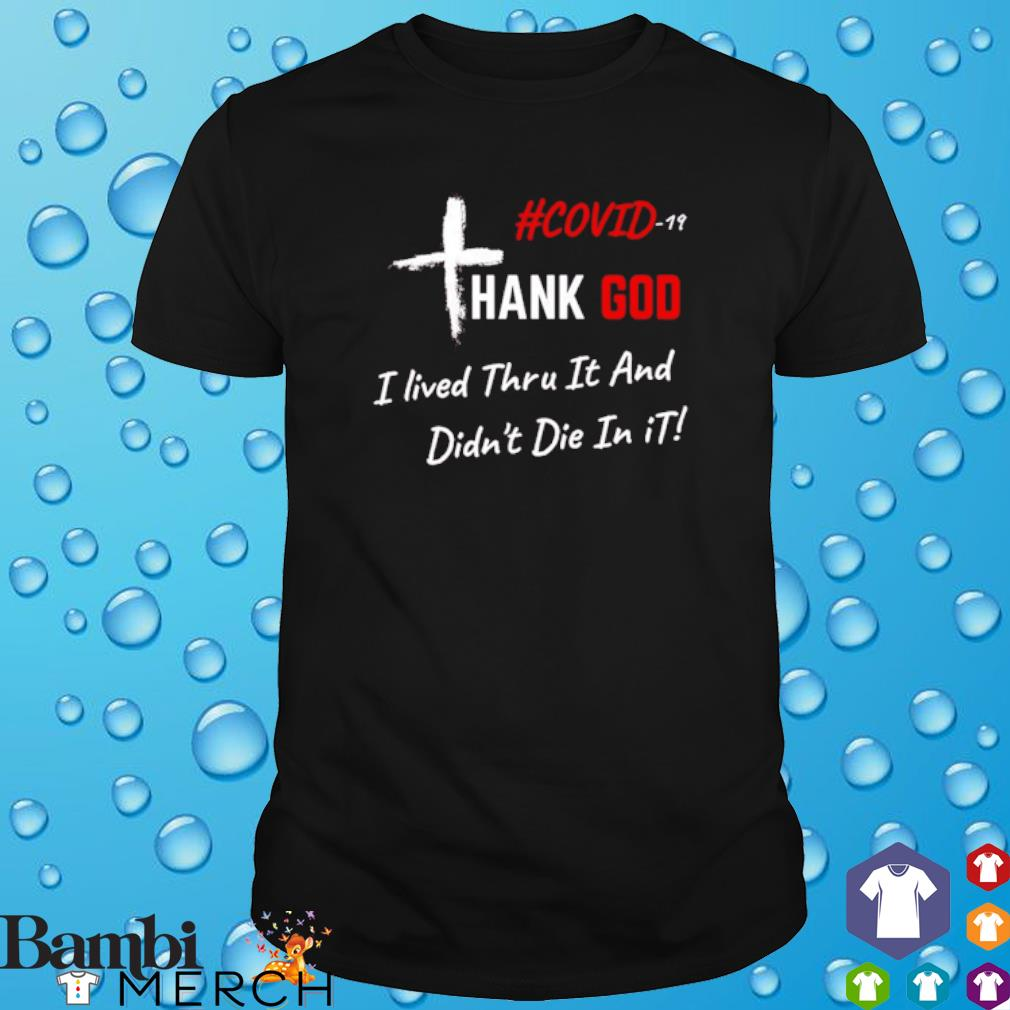 Covid-19 thank God I lived thru it and didn't die in it shirt