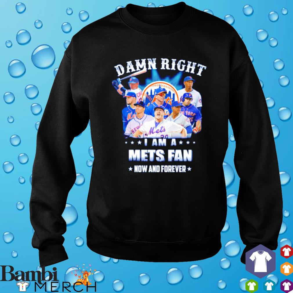 Damn right I am a Mets fan now and forever s sweater