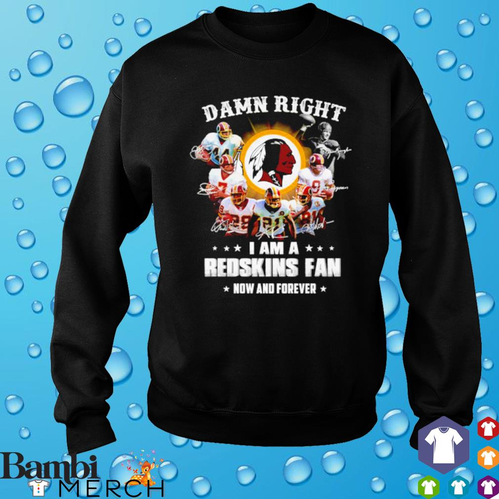 Damn right I am a Redskins fan now and forever s sweater