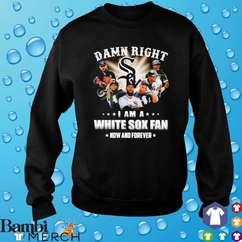 Damn right I am a White Sox fan now and forever s sweater