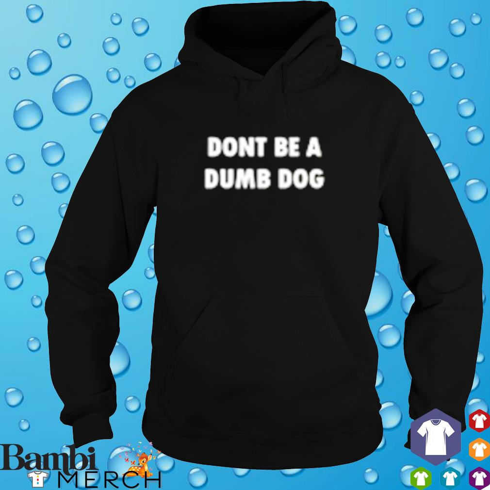 Don't be a dumb dog s hoodie