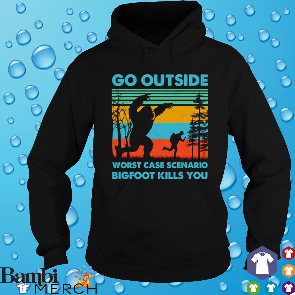 Go outside worst case scenario bigfoot kills you vintage s hoodie