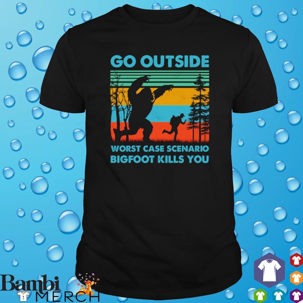 Go outside worst case scenario bigfoot kills you vintage shirt