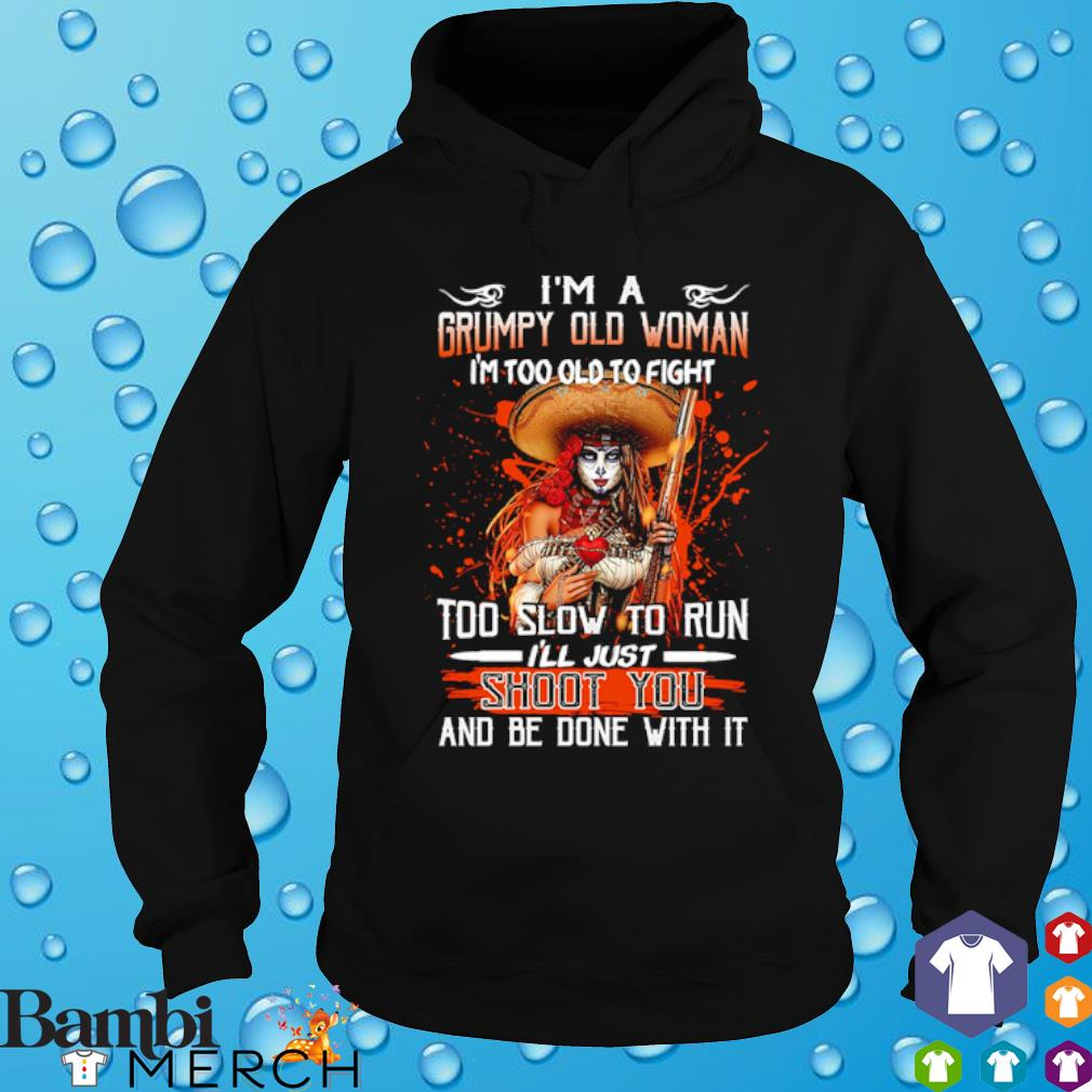 I'm a grumpy old woman I'm too old to fight too slow s hoodie