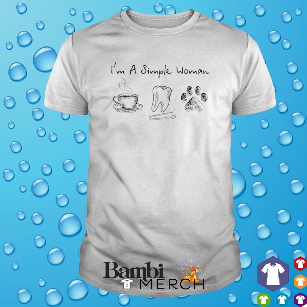 I'm a simple woman I like Coffee Dental and Dog shirt