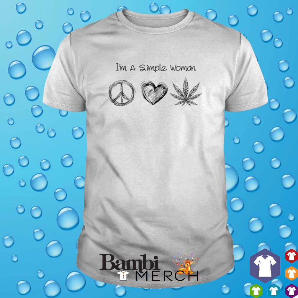 I'm a simple woman I like Hippie Love and Weed shirt