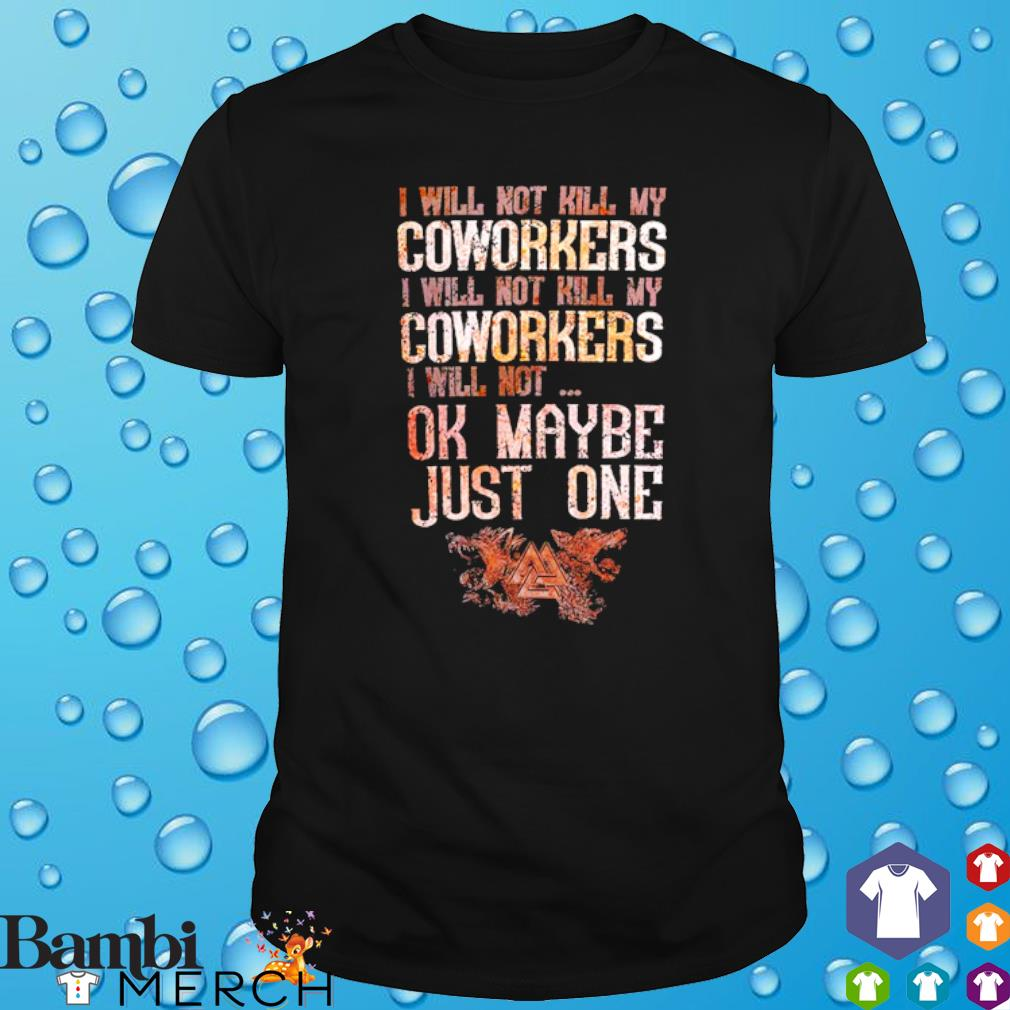 I will not kill my coworkers I will not kill my coworkers shirt