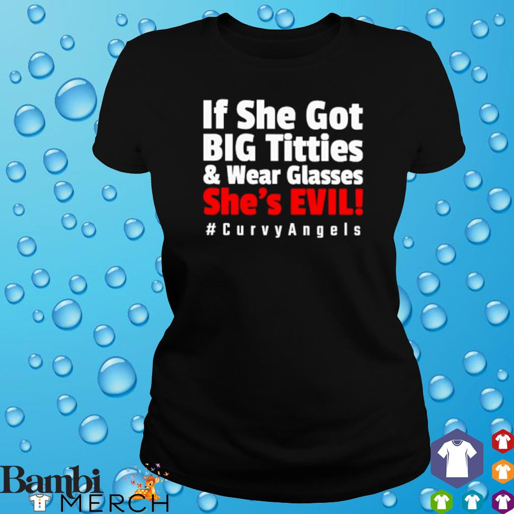 If she got big titties and wear glasses she's evil s ladies tee