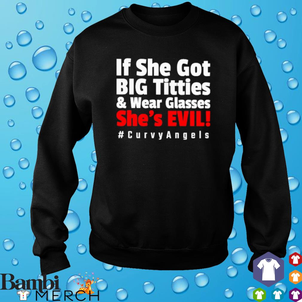 If she got big titties and wear glasses she's evil s sweater