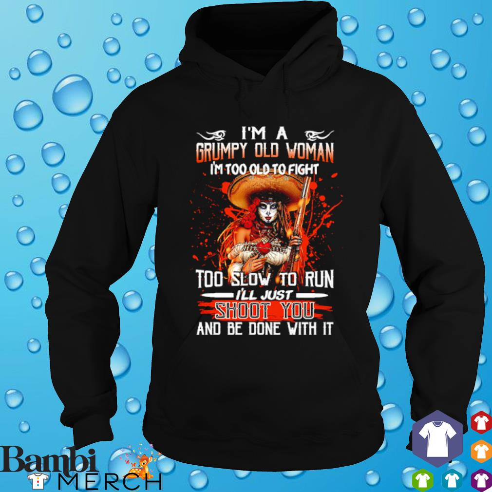 Im a grumpy old woman I'm too old to fight too slow to run s hoodie