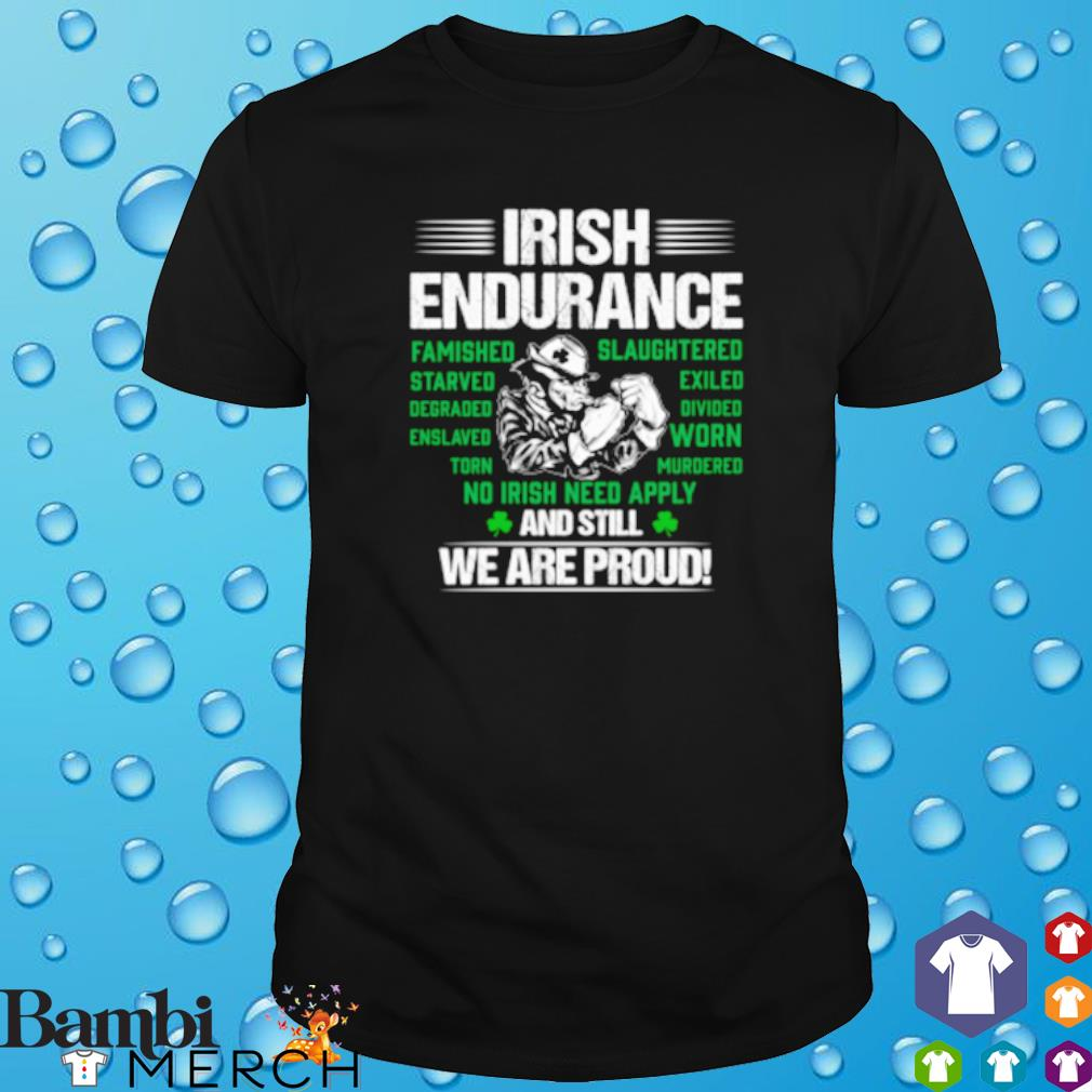Irish Endurance And still we are proud shirt