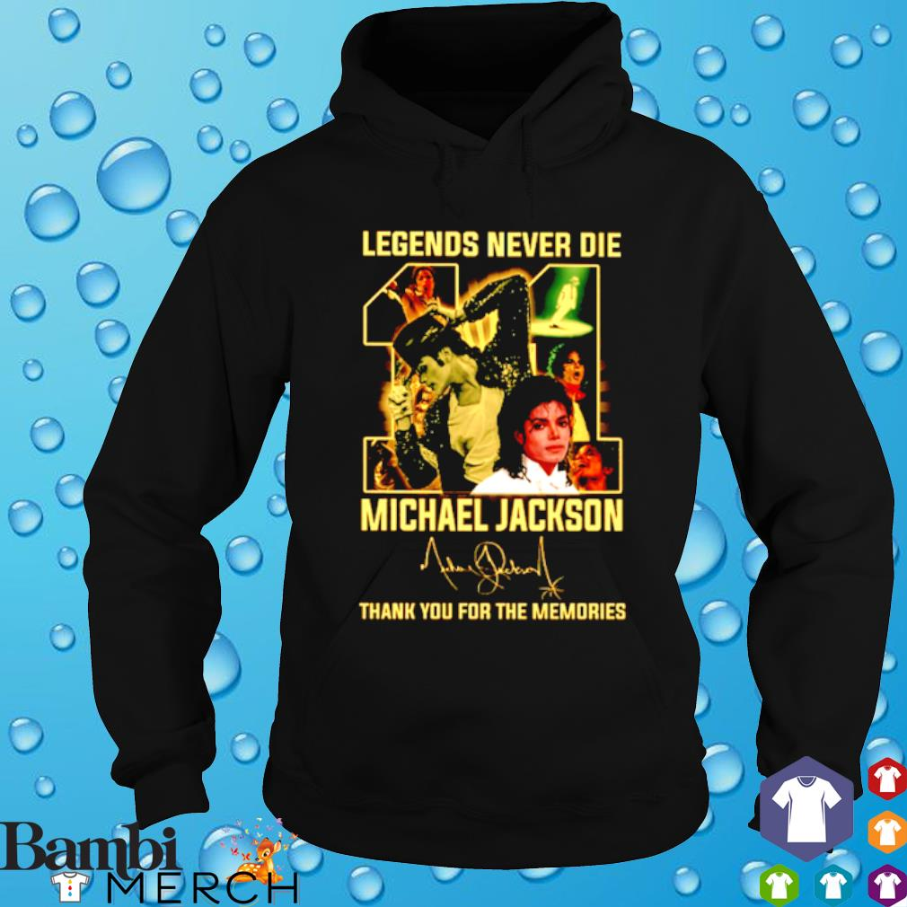 Legends never die Michael Jackson thank you for the memories signature s hoodie