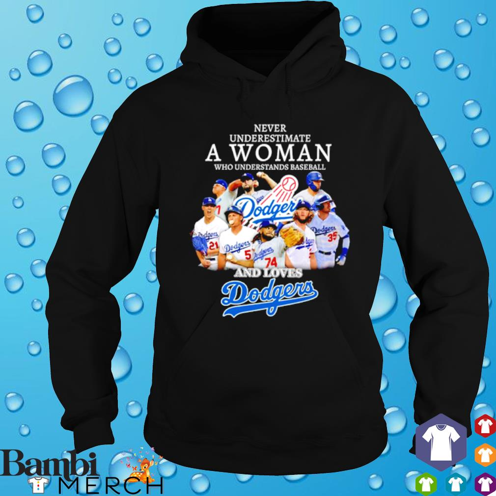 Never underestimate a woman who understands baseball and loves Dodgers s hoodie