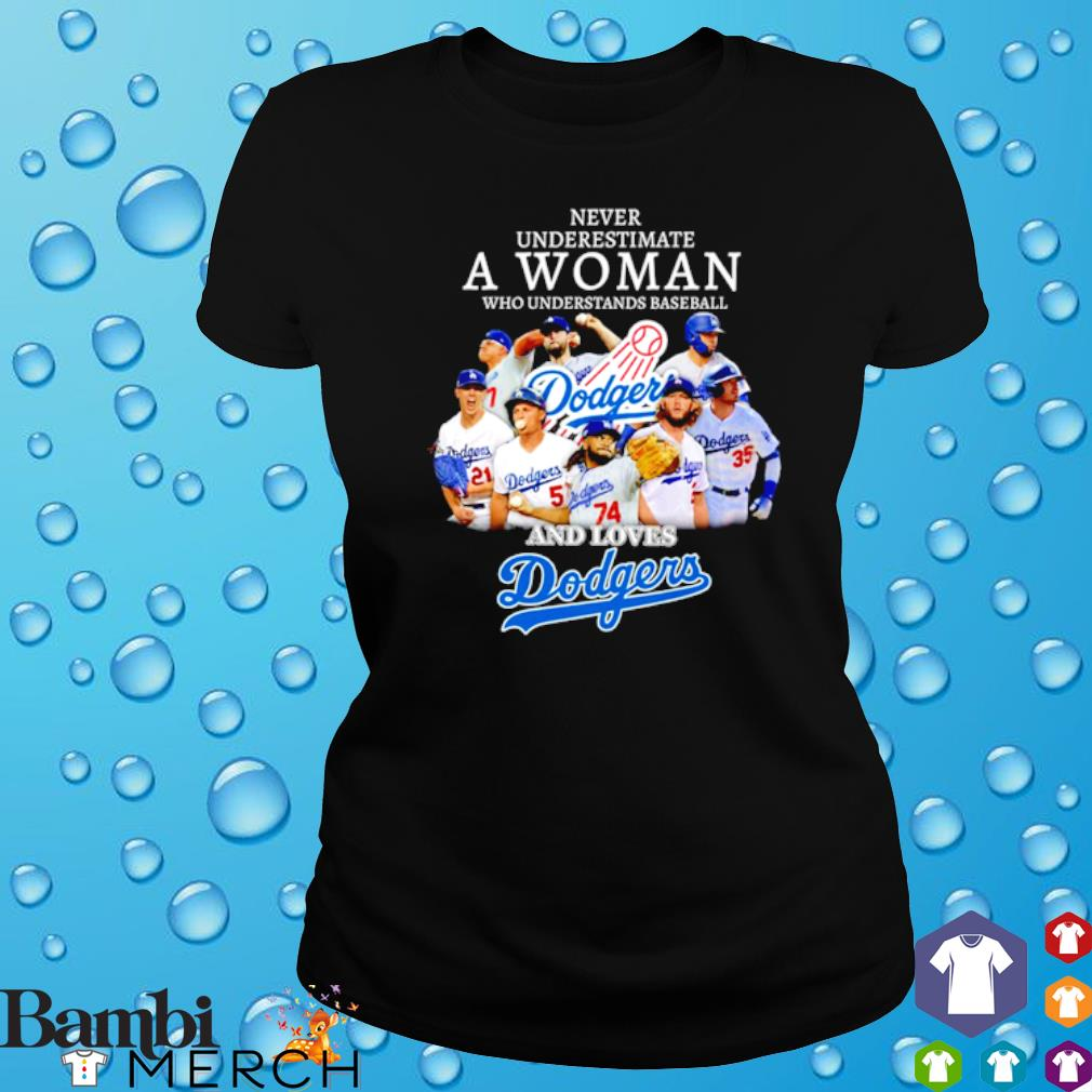 Never underestimate a woman who understands baseball and loves Dodgers s ladies tee
