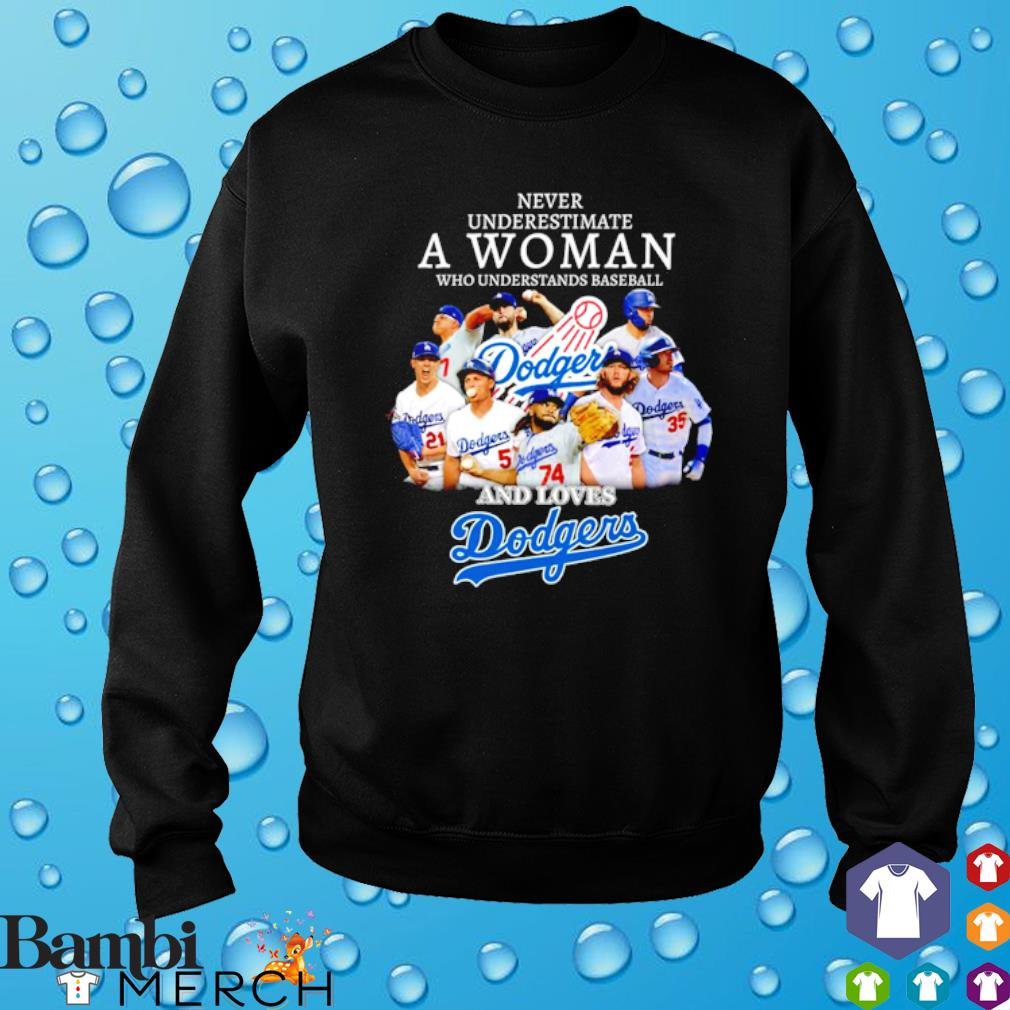 Never underestimate a woman who understands baseball and loves Dodgers s sweater