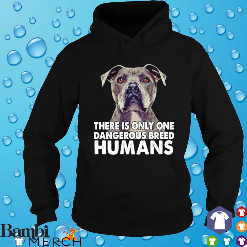 Pit bull There is only one dangerous breed s hoodie