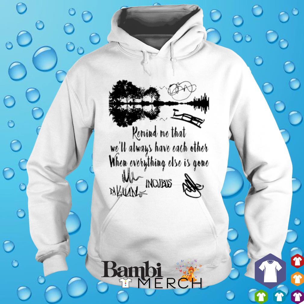 Remind me that we'll always have each other s hoodie