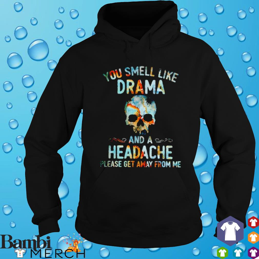 Skull you smell like drama and a headache please get away from me s hoodie