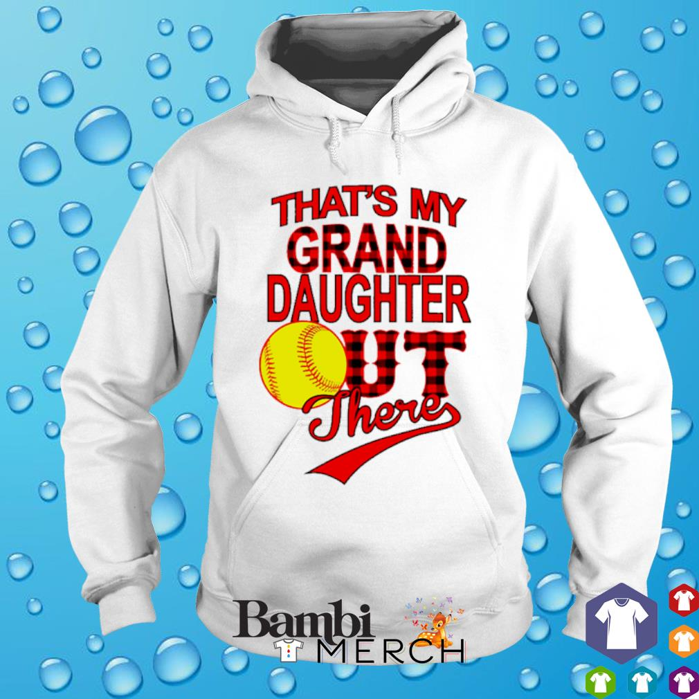 Softball That's my grand daughter out there s hoodie