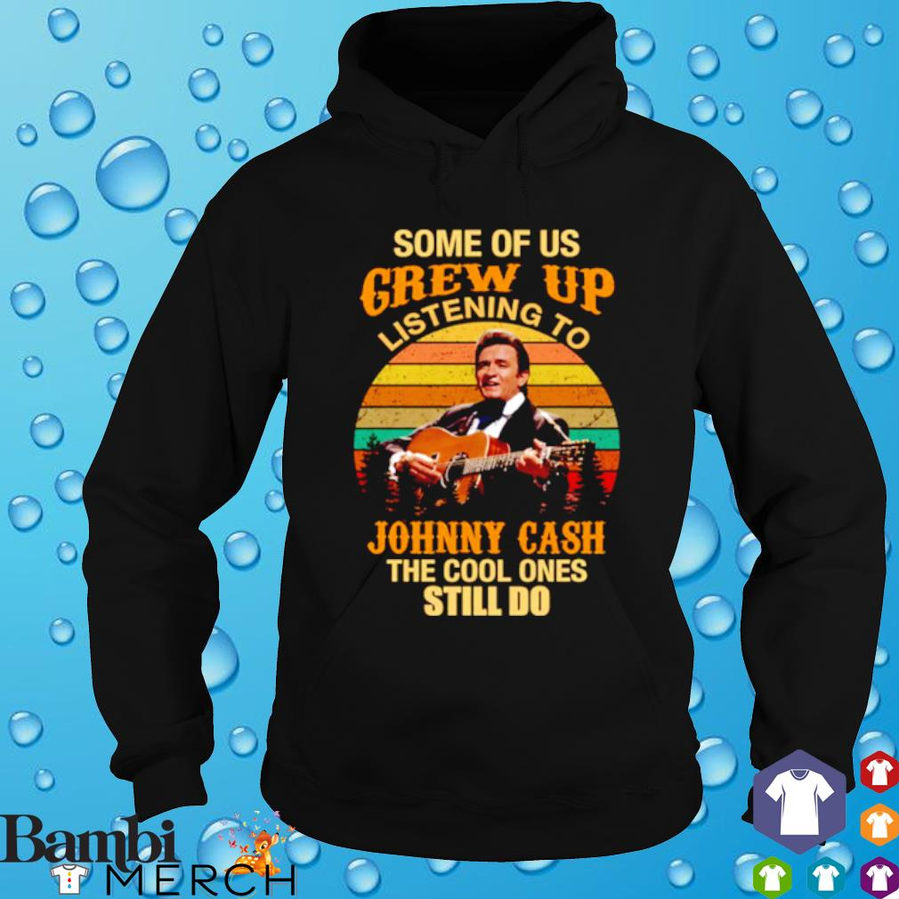 Some of us grew up listening to Johnny Cash the cool ones still do s hoodie