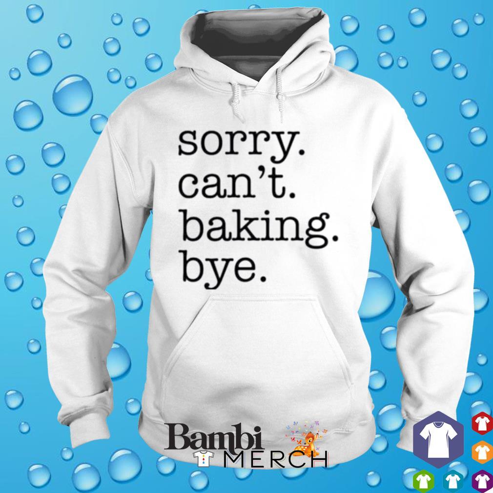 Sorry can't baking bye s hoodie