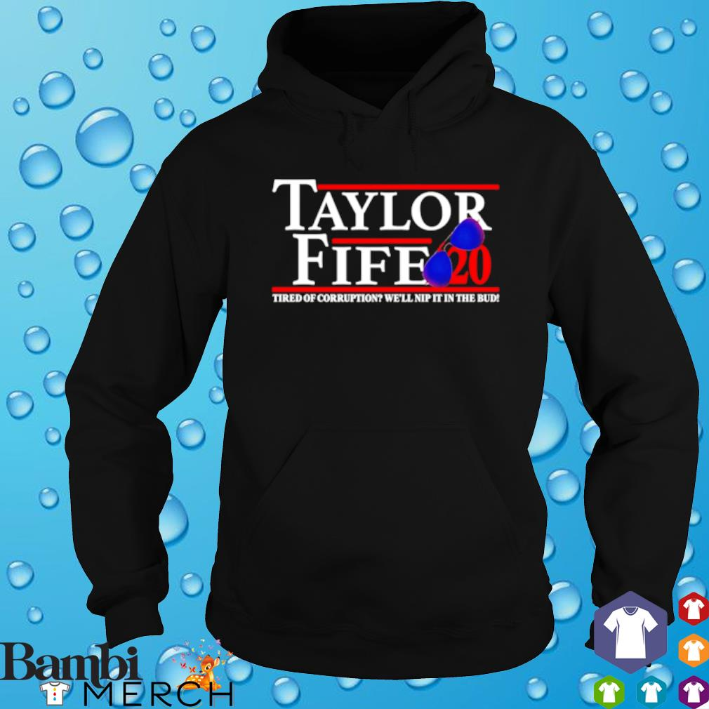 Taylor Fife 2020 tired of corruption we'll nip it in the bud s hoodie