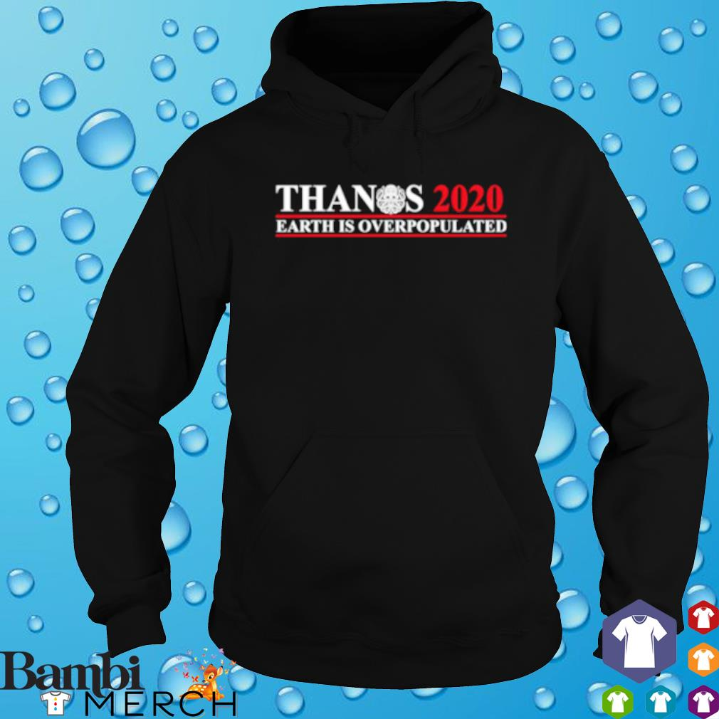 Thanos 2020 Earth Is Overpopulated s hoodie