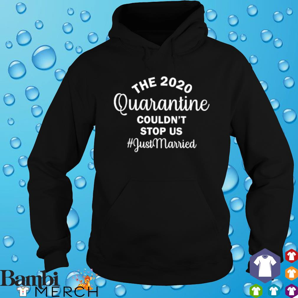 The 2020 quarantine couldn't stop us just married s hoodie