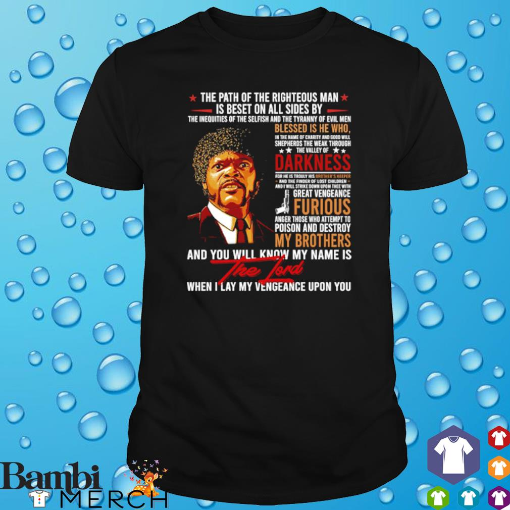 The Lord the path of the righteous man is beset on all sides shirt