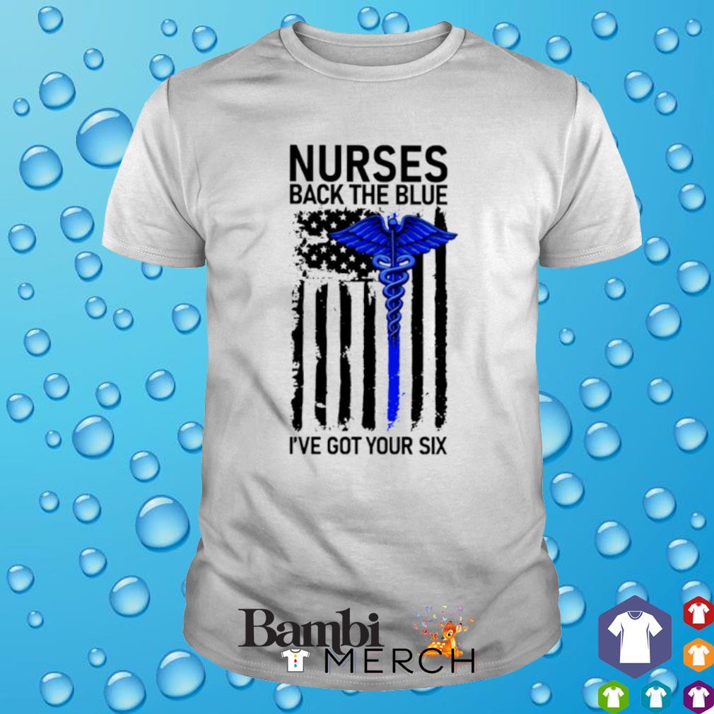 Thin Blue Line Nurses back the blue I've got your six shirt