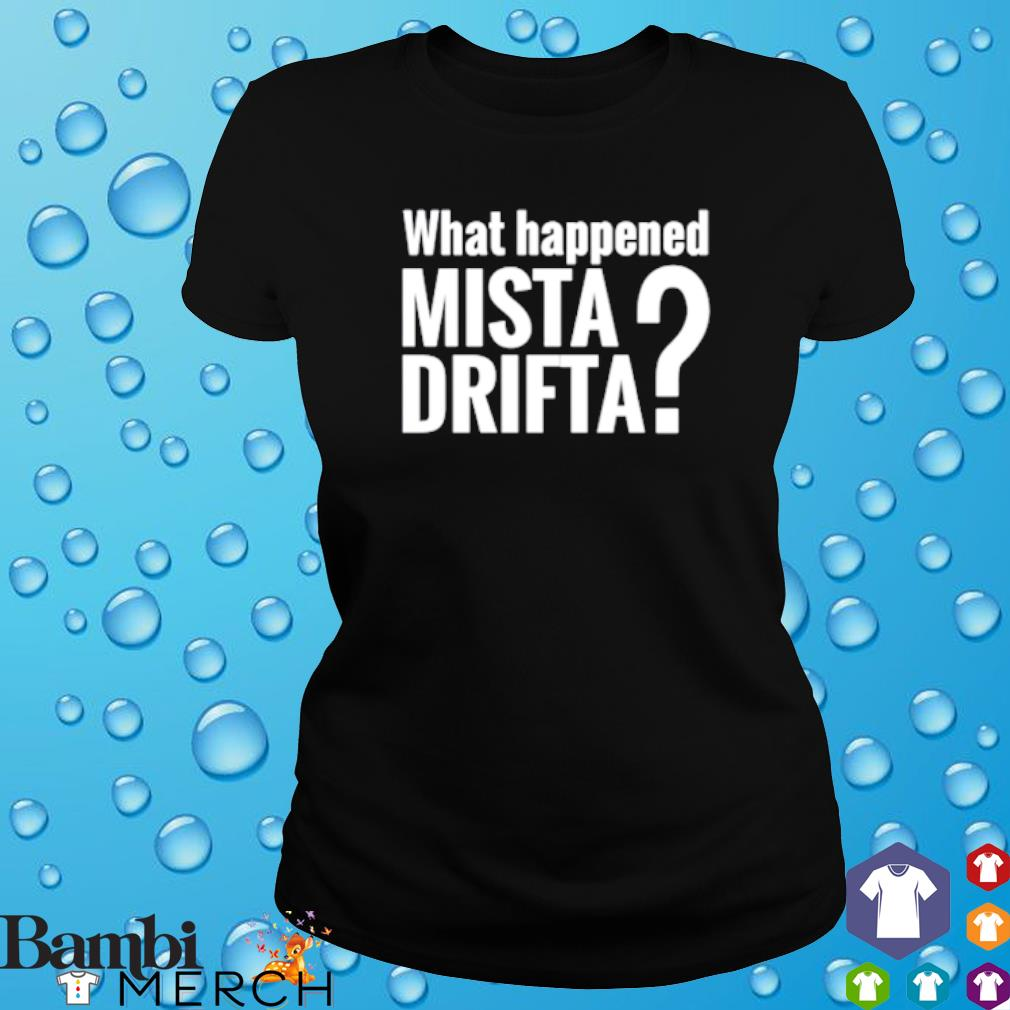 What happened mista drifta s ladies tee