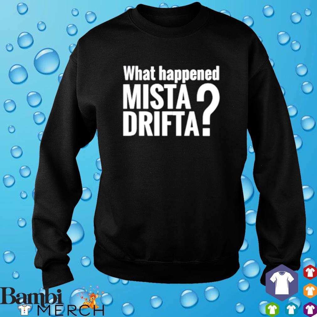 What happened mista drifta s sweater