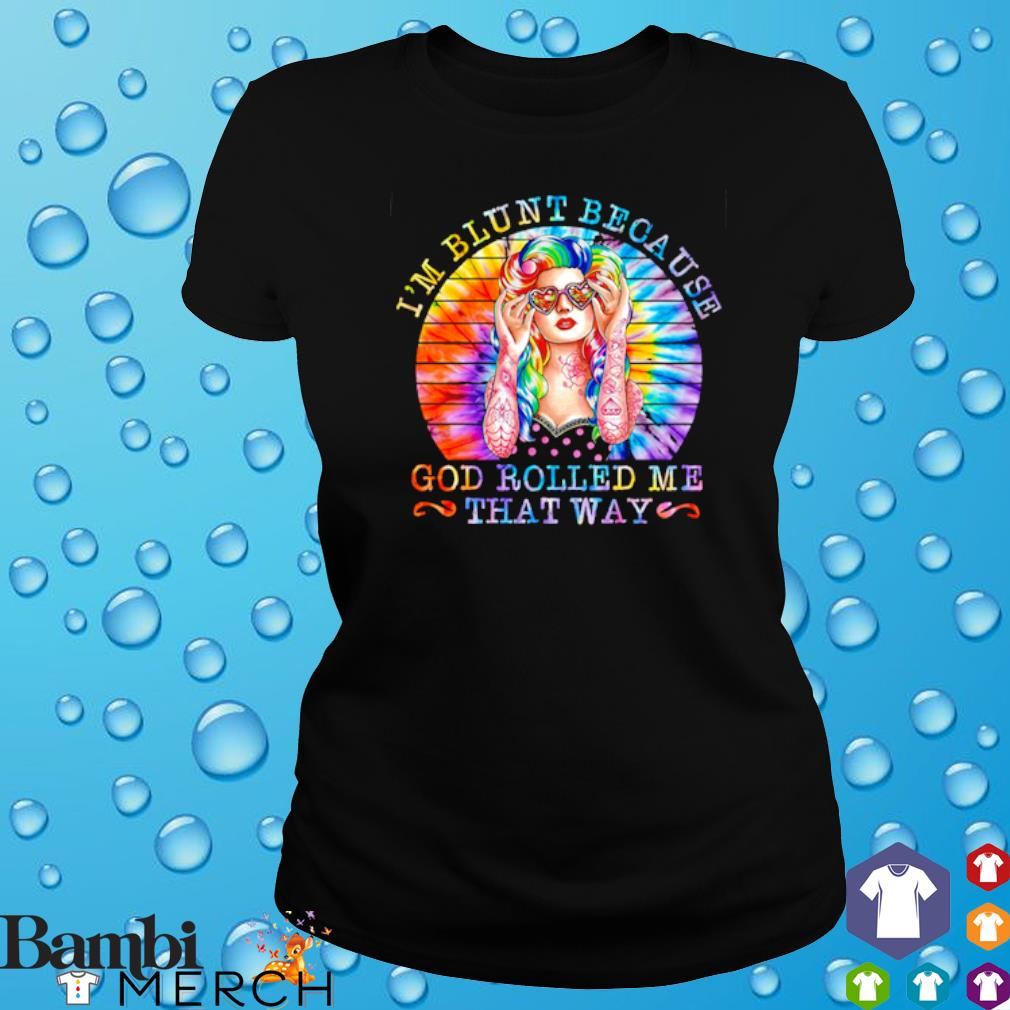 I'm blunt because God rolled me that way s ladies tee