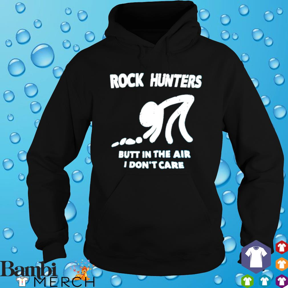 Rock hunters butt in the air I don't care s hoodie