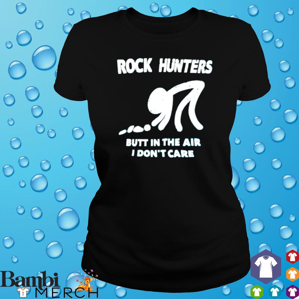 Rock hunters butt in the air I don't care s ladies tee