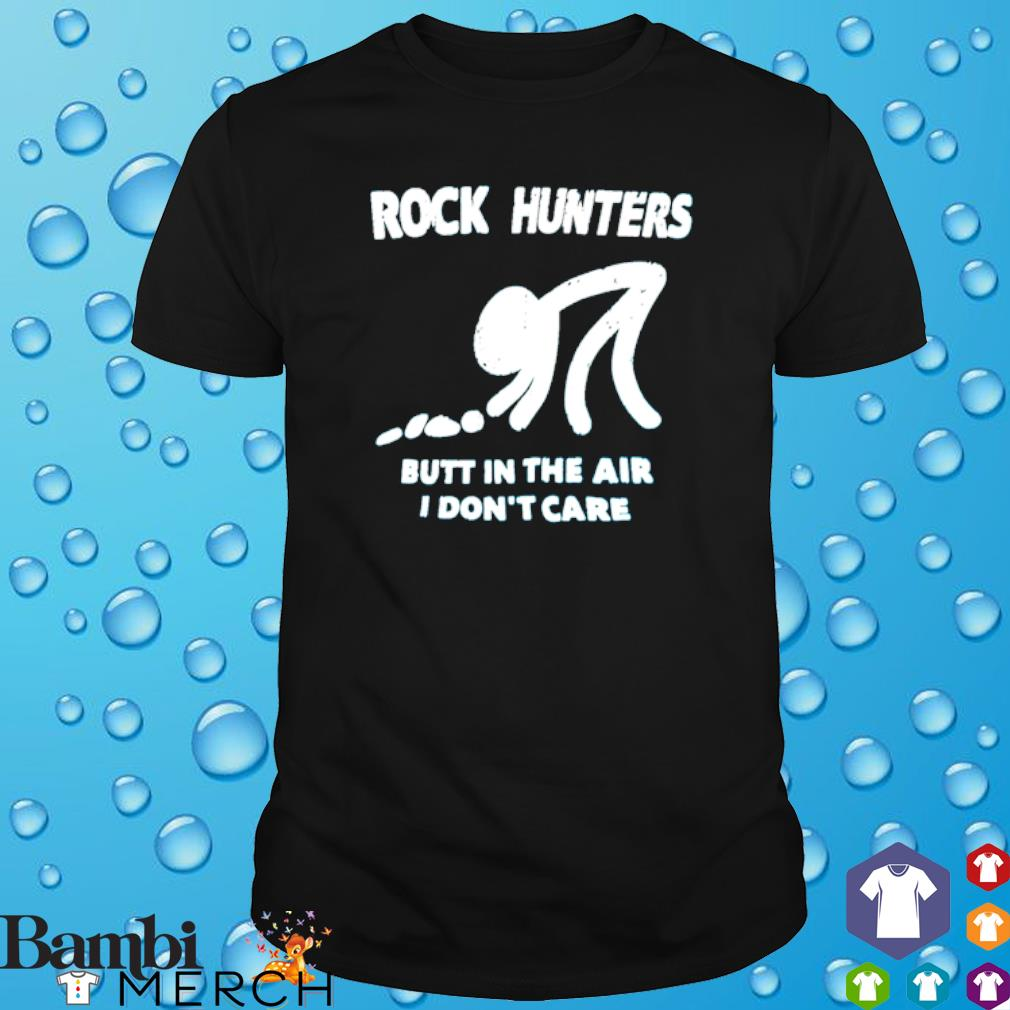 Rock hunters butt in the air I don't care shirt