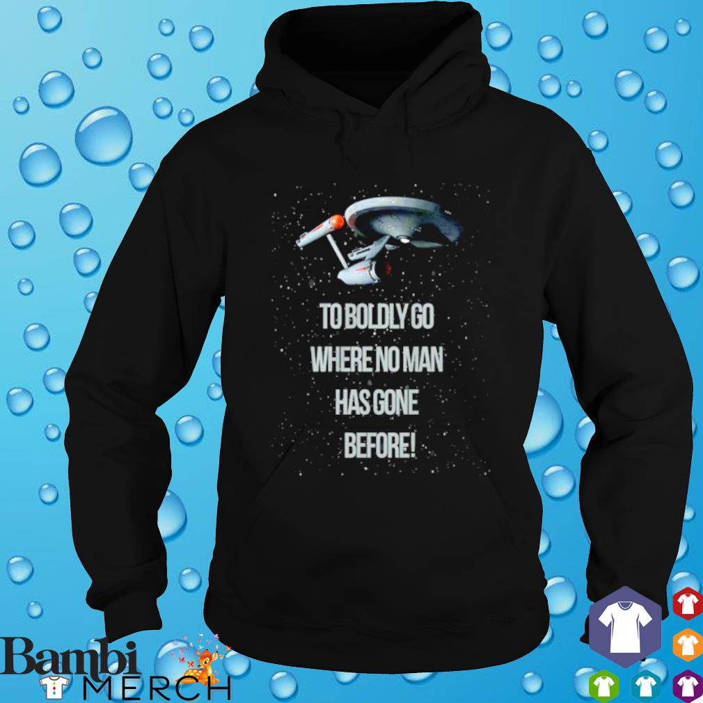 Star Trek to boldly go where no man has gone before s hoodie