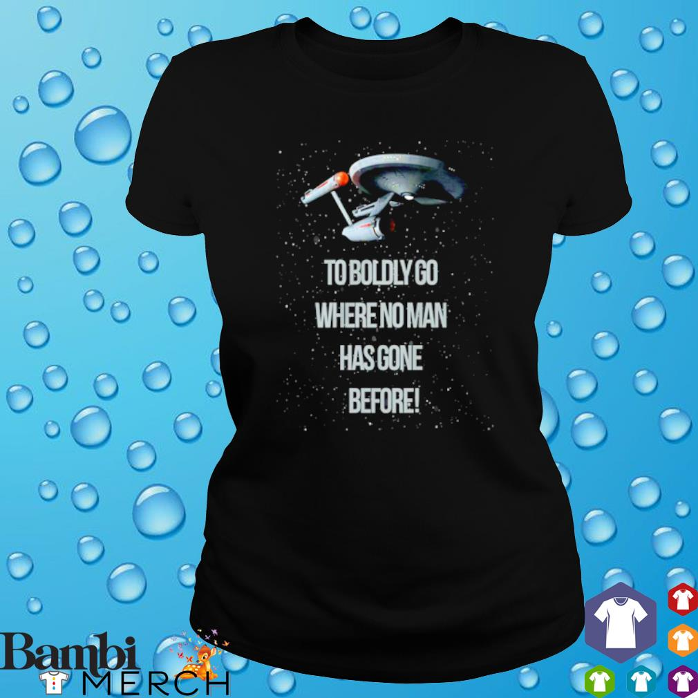 Star Trek to boldly go where no man has gone before s ladies tee