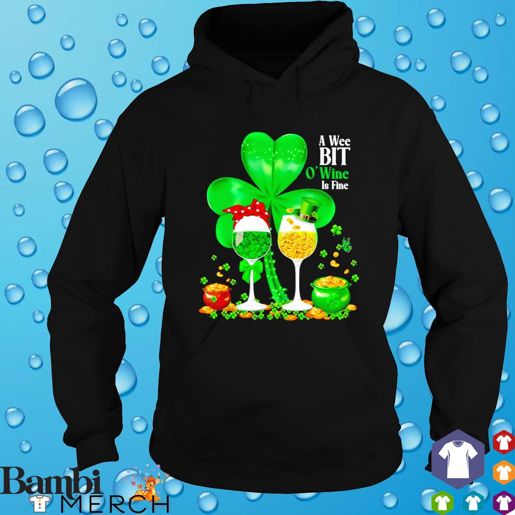 A wee bit O'wine is fine St Patrick's day s hoodie