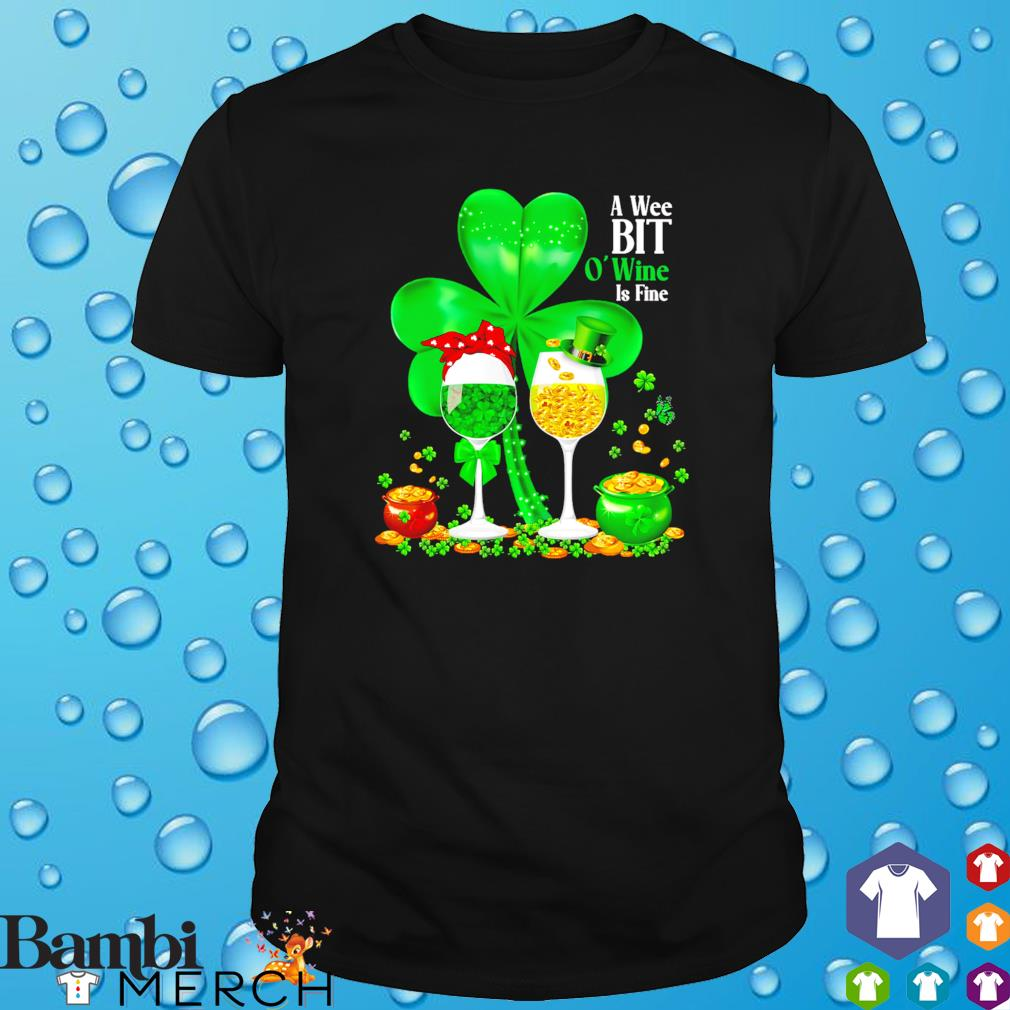 A wee bit O'wine is fine St Patrick's day shirt