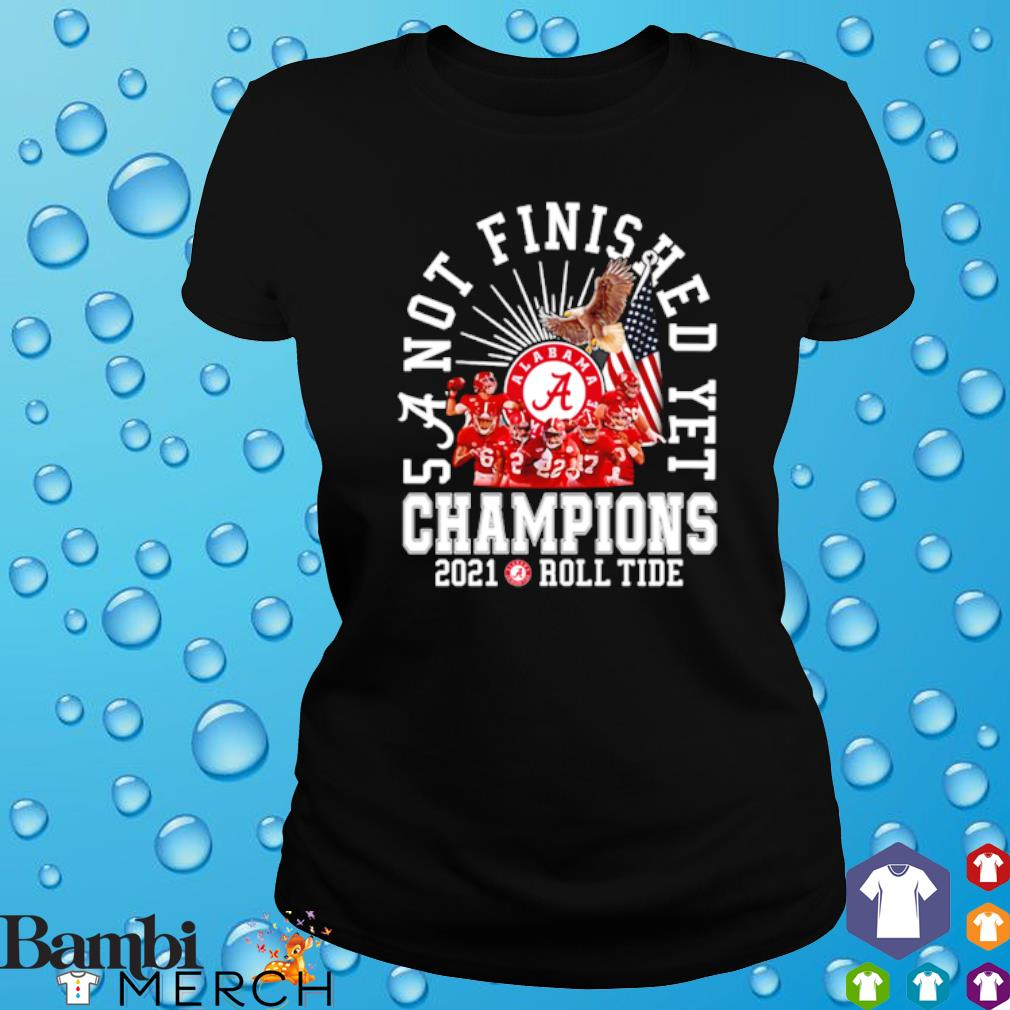 Alabama Crimson Tide 5 a not finished yet champions 2021 roll tide s ladies tee